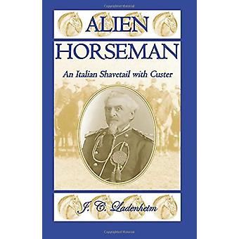 Alien Horseman - An Italian Shavetail with Custer by Jules C Ladenheim