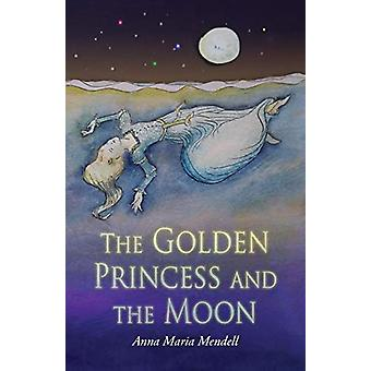 The Golden Princess and the Moon - A Retelling of the Fairy Tale &quot