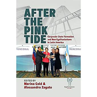 After the Pink Tide - Corporate State Formation and New Egalitarianism