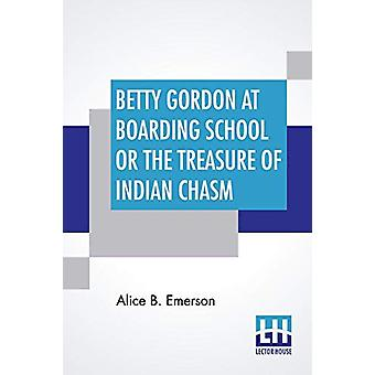 Betty Gordon At Boarding School Or The Treasure Of Indian Chasm by Al
