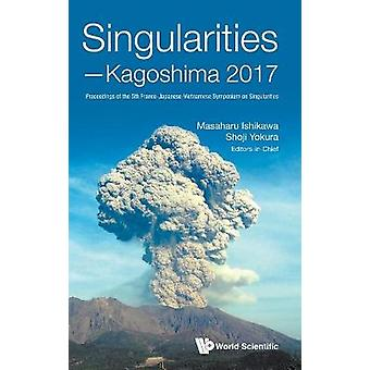 Singularities  Kagoshima 2017 Proceedings of the 5th FrancoJapaneseVietnamese Symposium on Singularities  Kagoshima Japan 27 October  3 November 2017