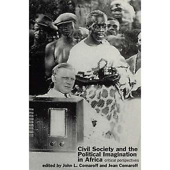 Civil Society and the Political Imagination in Africa by Edited by John L Comaroff & Edited by Jean Comaroff