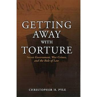 Getting Away with Torture by Christopher H. Pyle