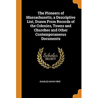 The Pioneers of Massachusetts, a Descriptive� List, Drawn From Records of the Colonies, Towns and� Churches and Other Contemporaneous Documents