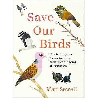 Save Our Birds How to bring our favourite birds back from the brink of extinction