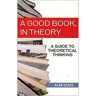 A Good Book in Theory  A Guide to Theoretical Thinking in the Social Sciences by Alan Sears