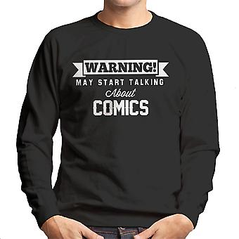 Warning May Start Talking About Comics Men's Sweatshirt