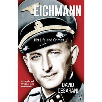 Eichmann - hans liv och brott av David Cesarani - 9780099448440 bok