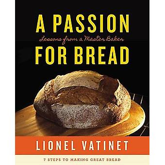 A Passion for Bread - Lessons from a Master Baker by Lionel Vatinet -