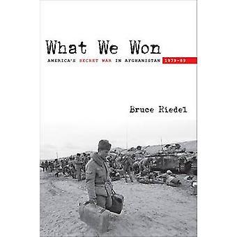 Lo que ganamos - guerra secreta de Estados Unidos en Afganistán, 1979-89 por Bruce O