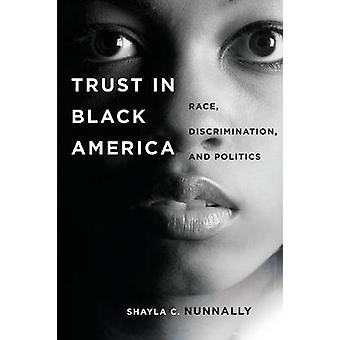 Trust in Black America - Race - Discrimination - and Politics by Shayl