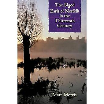 The Bigod Earls of Norfolk in the Thirteenth Century by Marc Morris -