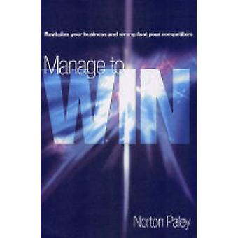Manage to Win - Revitalize Your Strategies as You Reinvent Yourself by