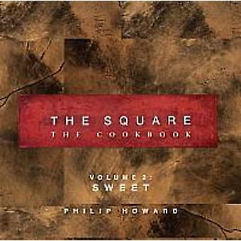 The Square - The Cookbook - Volume 2 - Sweet by Philip Howard - 97819066