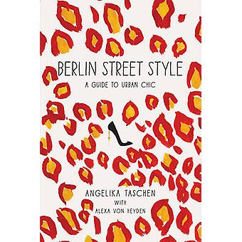 Berlin Street Style - A Guide to Urban Chic by Angelika Taschen - 9781