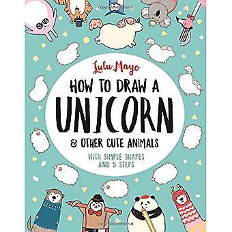 Hoe teken je een Unicorn en andere schattige dieren: met eenvoudige vormen en 5 stappen