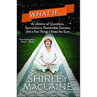 Wat als...: een levensduur van vragen, speculaties, redelijke gissingen en een paar dingen ik zeker weet