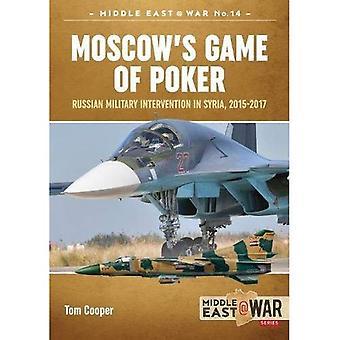 Moskvas omgång Poker: rysk militär Intervention i Syrien, 2015-2017 (mellersta East@War)