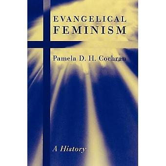 Evangelical Feminism A History by Cochran & Pamela D. H.