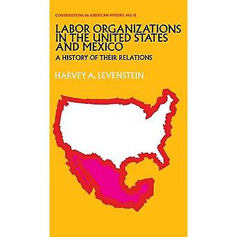 Labor Organization in the United States and Mexico A History of Their Relations by Levenstein & Harvey