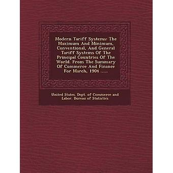 Modern Tariff Systems The Maximum and Minimum Conventional and General Tariff Systems of the Principal Countries of the World. from the Su by United States Dept of Commerce and Lab