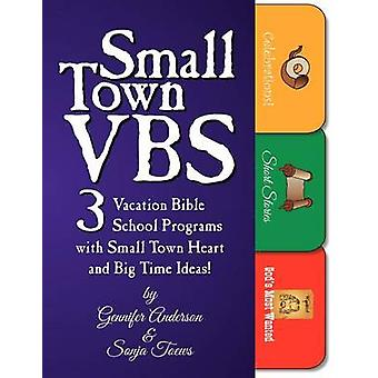 Small Town VBS Three VBS Programs with Small Town Heart and Big Time Ideas by Anderson & Gennifer