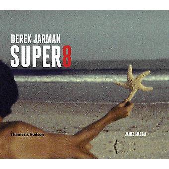 Derek Jarman Super 8 by James Mackay - 9780500517321 Book