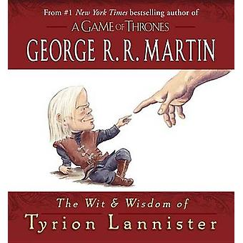 The Wit & Wisdom of Tyrion Lannister by George R R Martin - 978034553