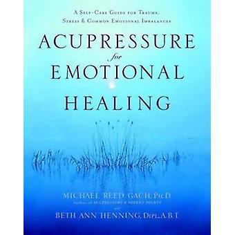 Acupressure for Emotional Healing - A Self-Care Guide for Trauma - Str
