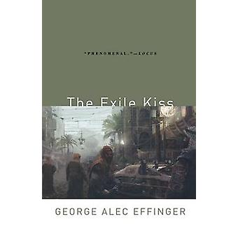 The Exile Kiss by George Alec Effinger - 9780765313607 Book