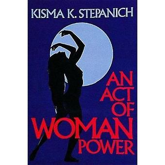 An Act of Woman Power by Stepanich - Kisma K. - 9780914918936 Book