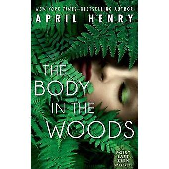 The Body in the Woods - A Point Last Seen Mystery by April Henry - 978