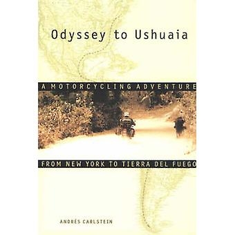 Odyssey to Ushuaia - A Motorcycling Adventure from New York to Tierra