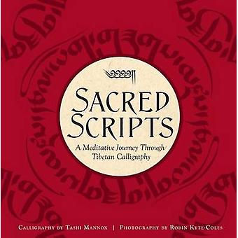 Sacred Scripts - A Meditative Journey Through Tibetan Calligraphy by R