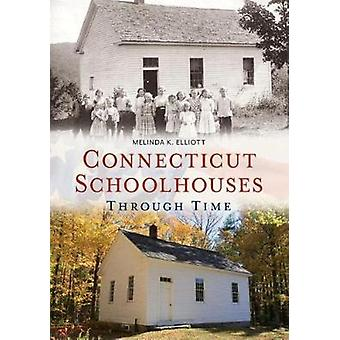 Connecticut Schoolhouses Through Time by Melinda Elliott - 9781635000
