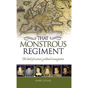 That Monstrous Regiment - The Birth of Women's Political Emancipation