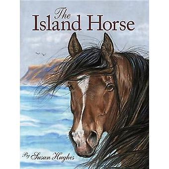 Le cheval de l'île par Susan Hughes - Alicia Quist - 9781554535927 livre