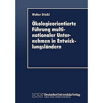 kologieorientierte Fhrung multinationaler Unternehmen in Entwicklungslndern door Stckl & Walter