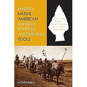 Varauksen intiaani metsästys, taistelut, ja Survival työkalut: täydellinen opas tekemään ja käyttävät perinteiset työkalut
