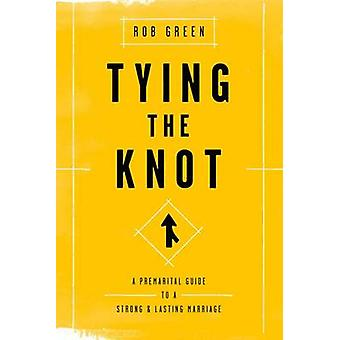 Tying the Knot - A Premarital Guide to a Strong and Lasting Marriage b