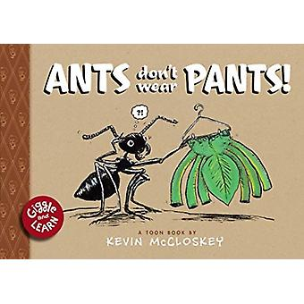 Ants Dont Wear Pants by Kevin McCloskey
