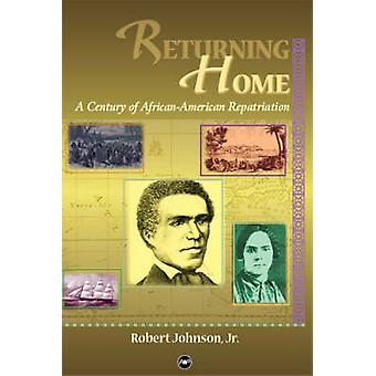 Returning Home - A Century of African Repatriation by Robert Johnson -