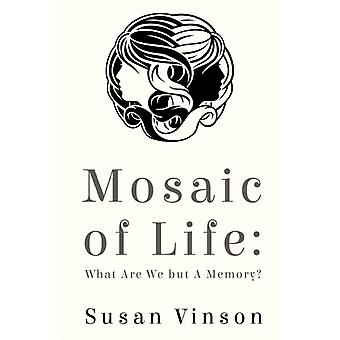 Mosaic of Life  What are We but a Memory by Susan Vinson