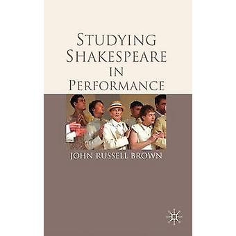 Studying Shakespeare in Performance by John Russell Brown