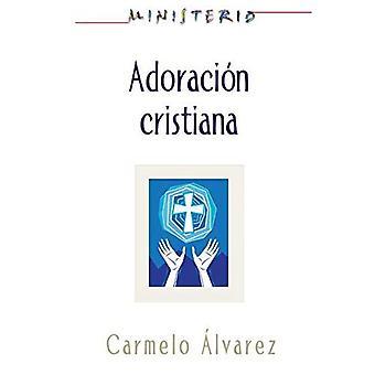 Ministerio - Adoracion Cristiana: Teologia y Practica Desde La Optica Protestante: Christian Worship: The Theology...