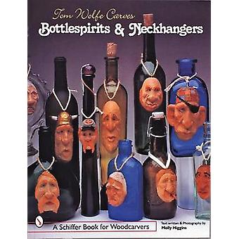 Tom Wolfe Carves Bottlespirits and Neckhangers by Tom Wolfe - 9780764