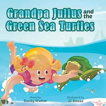 Grandpa Julius and the Green Sea Turtles by Walter & Sandra