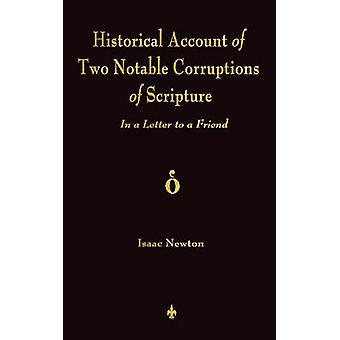 A Historical Account Of Two Notable Corruptions Of Scripture In A Letter To A Friend by Isaac Newton