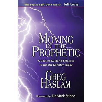 Moving in the Prophetic by Haslam & Greg