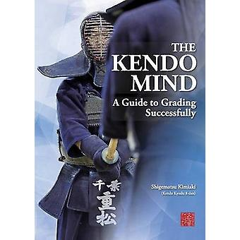 The Kendo Mind A Guide to Grading Successfully by Shigematsu & Kimiaki